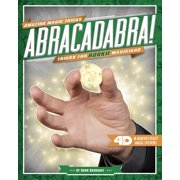 Abracadabra! Tricks for Rookie Magicians : 4D a Magical Augmented Reading Experience