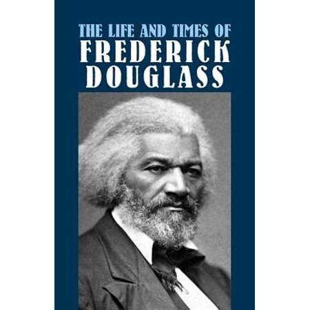 The Life and Times of Frederick Douglass : His Early Life as a Slave, His Escape from Bondage, and His Complete History](Escape Halloween Set Times)