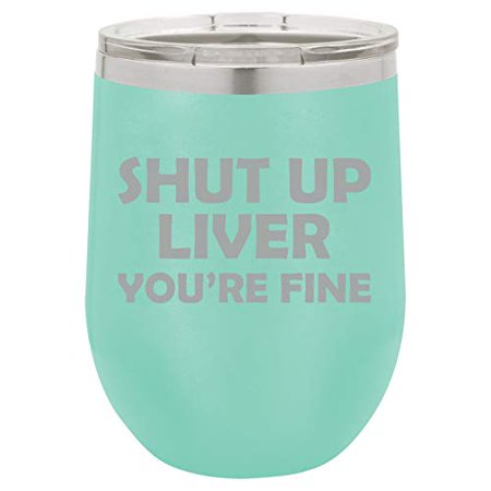 12 oz Double Wall Vacuum Insulated Stainless Steel Stemless Wine Tumbler Glass Coffee Travel Mug With Lid Funny Shut Up Liver You're Fine (Teal) (Funny Coffee Travel Mugs)