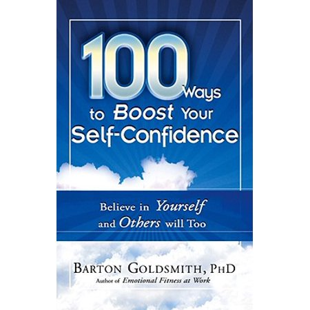 100 Ways to Boost Your Self-Confidence : Believe in Yourself and Others Will