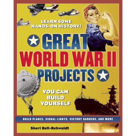 Great World War II Projects : You Can Build Yourself - Halloween Do It Yourself Projects