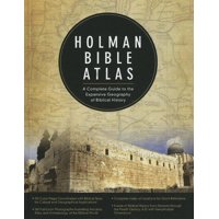 Holman Bible Atlas : A Complete Guide to the Expansive Geography of Biblical History