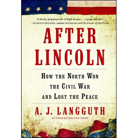 After Lincoln : How the North Won the Civil War and Lost the