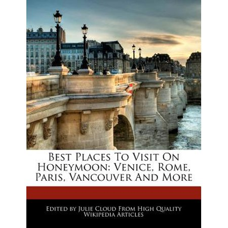 Best Places to Visit on Honeymoon : Venice, Rome, Paris, Vancouver and More