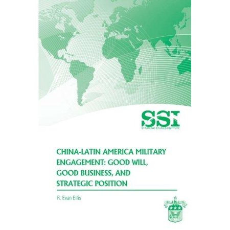 China Latin America Military Engagement  Good Will  Good Business  And Strategic Position