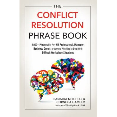 The Conflict Resolution Phrase Book  2 000  Phrases For Any Hr Professional  Manager  Business Owner  Or Anyone Who Has To Deal With Difficult Workplace Situations