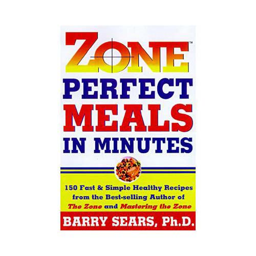 Zone Perfect Meals in Minutes: 150 Fast and Simple Healthy Recipes from the Bestselling Author of the Zone and Masterinf the Zone