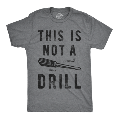 Mens This Is Not A Drill Tshirt Funny Tools Screwdriver Tee For
