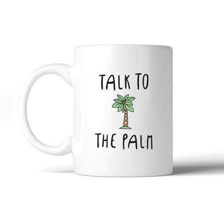 Talk To The Palm Cute Design Coffee Mug Microwave Dishwasher Safe