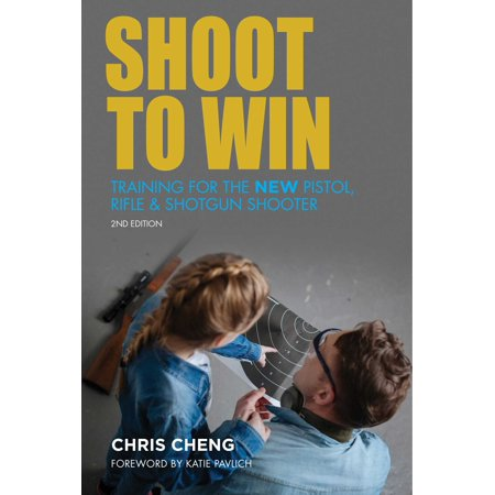 Shoot to Win : Training for the New Pistol, Rifle, and Shotgun