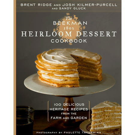 The Beekman 1802 Heirloom Dessert Cookbook : 100 Delicious Heritage Recipes from the Farm and Garden (Easy Cute Halloween Dessert Recipes)