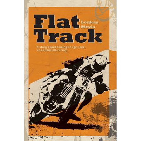 Flat Track - A Story about Coming of Age, Love and Above All,