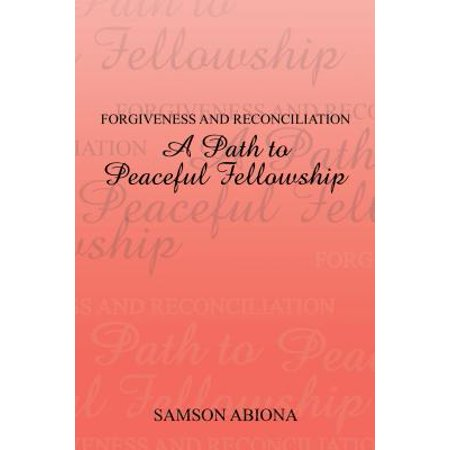 Forgiveness and Reconciliation: a Path to Peaceful Fellowship -