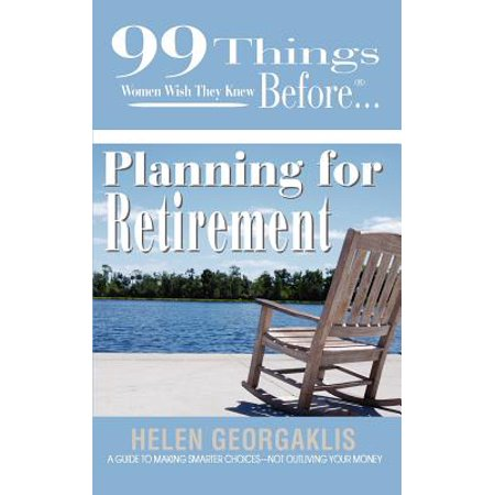 99 Things Women Wish They KNew Before Planning for Retirement by