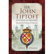 Sir John Tiptoft - 'Butcher of England' : Earl of Worcester, Edward IV's Enforcer and Humanist Scholar