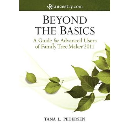 Beyond the Basics : A Guide for Advanced Users of Family Tree Maker