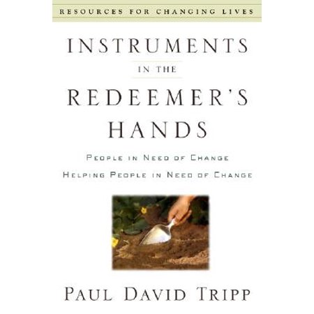 Instruments in the Redeemer's Hands : People in Need of Change Helping People in Need of Change David Carr Hand Signed