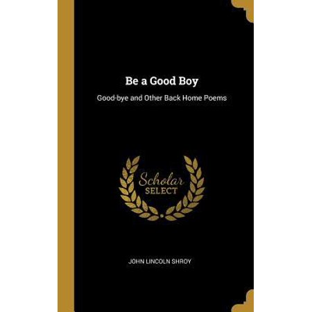 Be a Good Boy: Good-Bye and Other Back Home Poems