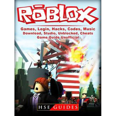 (Roblox Games, Login, Hacks, Codes, Music, Download, Studio, Unblocked, Cheats, Game Guide Unofficial - eBook)