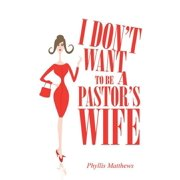 I Don'T Want to Be a Pastor'S Wife - eBook