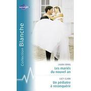 Les mariés du nouvel an - Un pédiatre à reconquérir (Harlequin Blanche) - eBook
