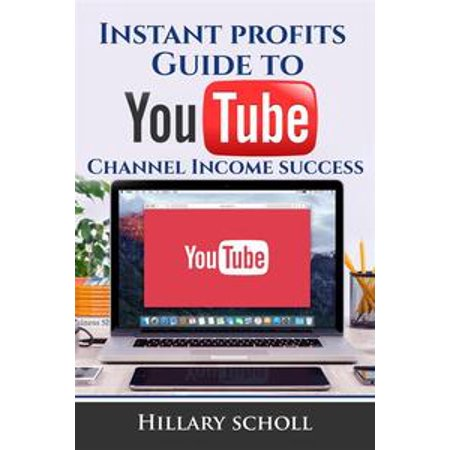 Instant Profits Guide to YouTube Channel Income Success -