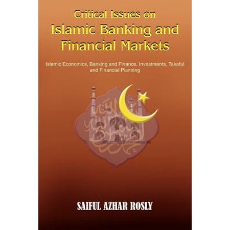 Critical Issues on Islamic Banking and Financial Markets : Islamic Economics, Banking and Finance, Investments, Takaful and Financial