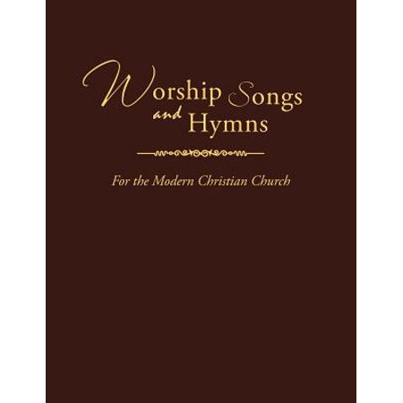 Worship Songs and Hymns : For the Modern Christian Church