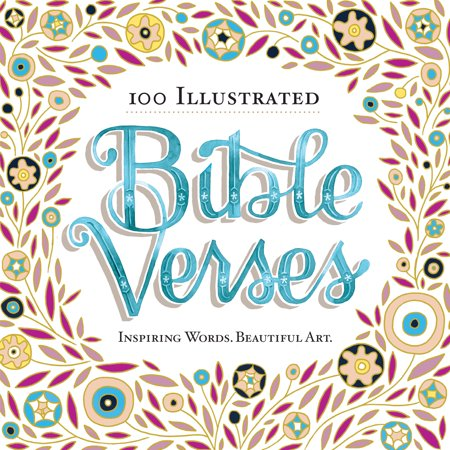 100 Illustrated Bible Verses : Inspiring Words. Beautiful Art. Most Popular Bible Verses