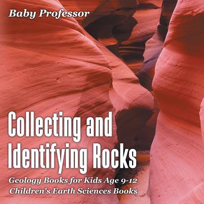 Collecting and Identifying Rocks - Geology Books for Kids Age 9-12 Children's Earth Sciences (Evidence Of The Age Of The Earth)