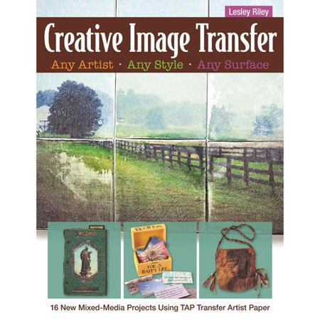Creative Image Transfer  Any Artist  Any Style  Any Surface  16 New Mixed Media Projects Using Transfer Artist Paper