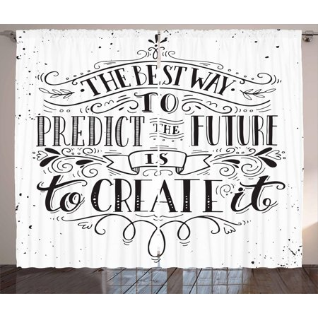 Inspirational Curtains 2 Panels Set, Calligraphy Font of the Best Way to Predict Future is to Create It Quote, Window Drapes for Living Room Bedroom, 108W X 108L Inches, Black and White, by (Best Way To Weld Auto Body Panels)