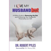 I Love My Husband, But : A Wife's Guide to Removing the but and Embracing Your Husband's Personality As a Gift (Paperback)