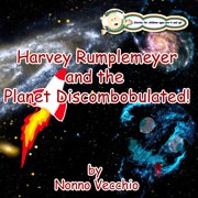 Harvey Rumplemeyer and the Planet Discombobulated (Paperback)