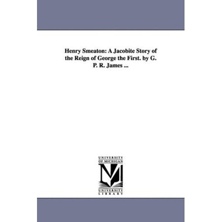Henry Smeaton  A Jacobite Story Of The Reign Of George The First  By G  P  R  James