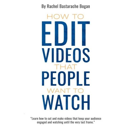 How to Edit Videos That People Want to Watch