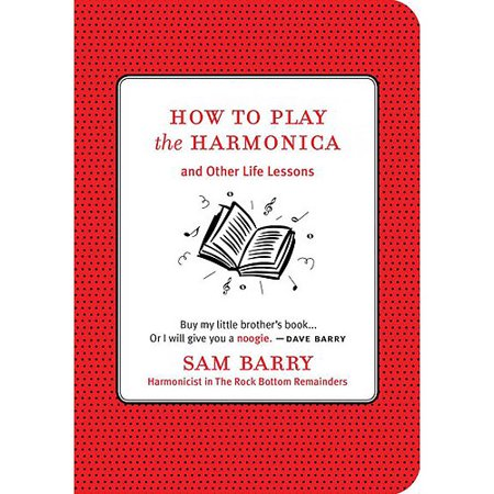 How To Play Harmonica - How to Play the Harmonica: And Other Life Lessons