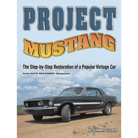 Project Mustang : The Step-By-Step Restoration of a Popular Vintage