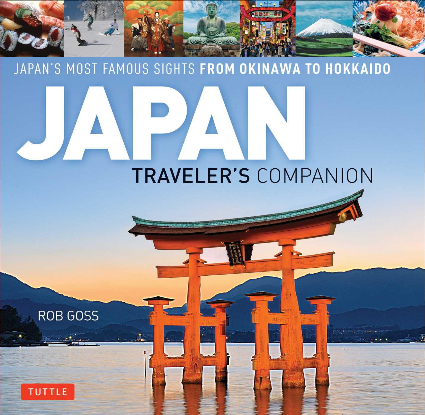 Japan Traveler's Companion : Japan's Most Famous Sights From Okinawa to Hokkaido - Hardcover