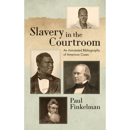 Slavery in the Courtroom (1985): An Annotated Bibliography of American Cases (Hardcover)