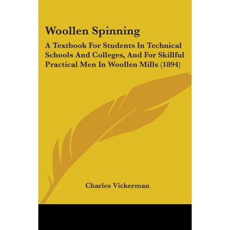 Woollen Spinning : A Textbook for Students in Technical Schools and Colleges, and for Skillful Practical Men in Woollen Mills