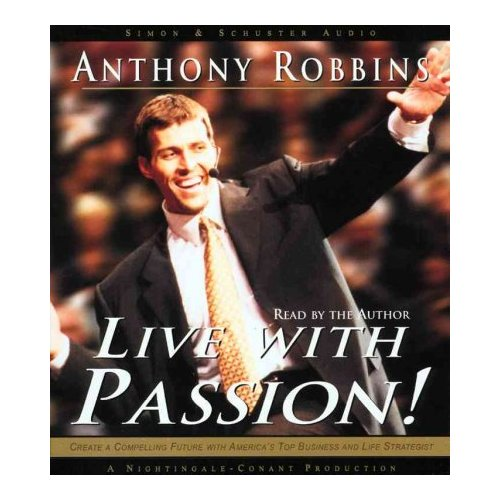 Live With Passion: Create a Compelling Future With America's Top Business and Life Strategist