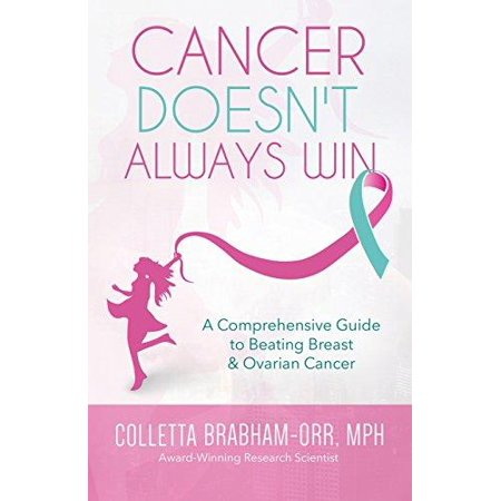Cancer Doesnt Always Win  A Comprehensive Guide To Beating Breast   Ovarian Cancer