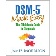 DSM-5® Made Easy : The Clinician's Guide to Diagnosis