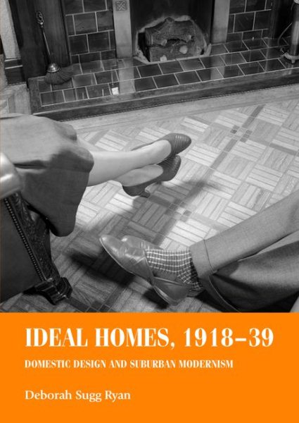 Ideal Homes, 1918 39 : Domestic Design And Suburban Modernism