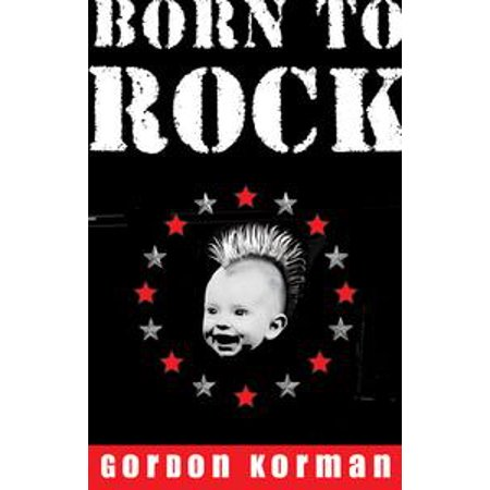 Born to Rock - eBook (Born To Rock By Gordon Korman Summary)