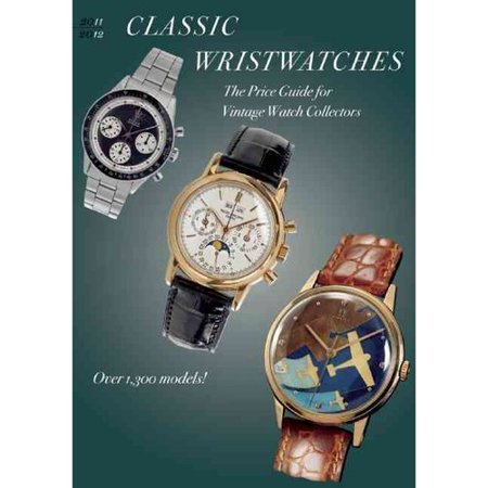 Classic Wristwatches 2011-2012: The Price Guide for Vintage Watch Collectors