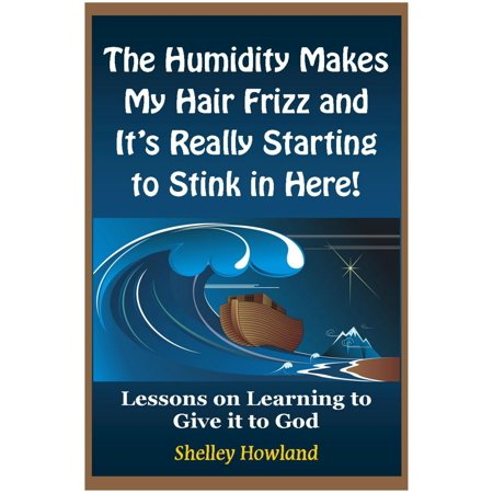 The Humidity Makes My Hair Frizz and It's Really Starting to Stink in Here -