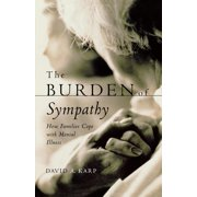 The Burden of Sympathy : How Families Cope with Mental Illness