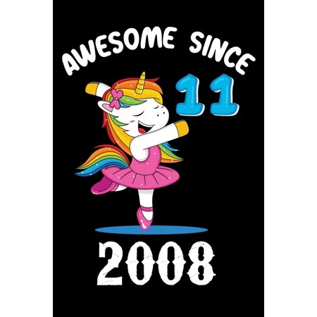 Awesome 11 Since 2008 : Unicorn 11th birthday gift for girls boys and kids 11th birthday shirt gift girls age 11 eleven year old girl journal Notebook 6x9'' 100 page lined